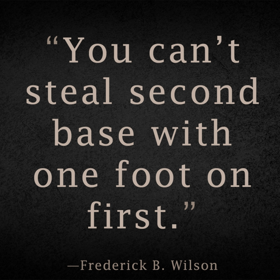 You can't steal second base with one foot on first. Frederick B Wilson
